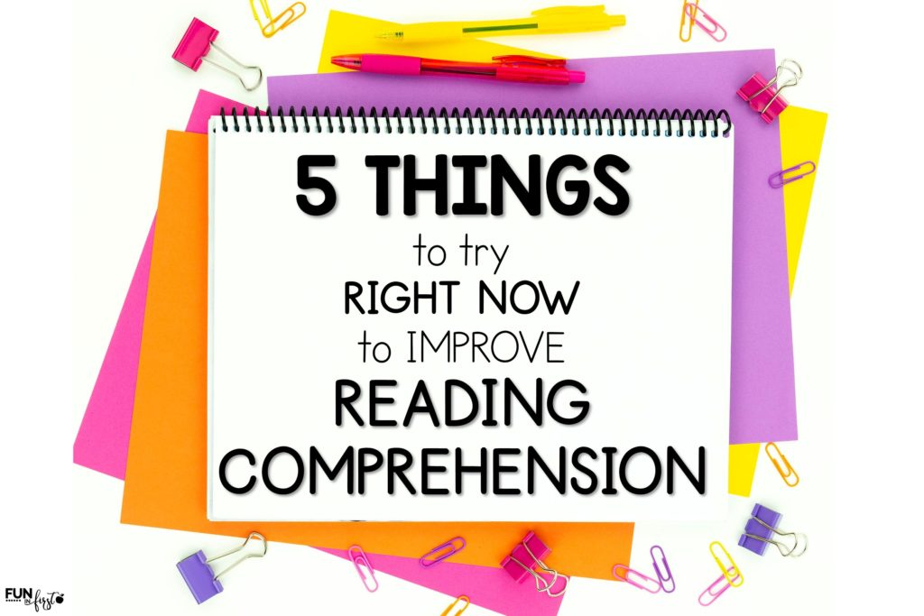 Five things that you can do right now to improve reading comprehension. These fun activities are easy to implement and try in your classroom.